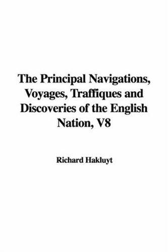 Download The Principal Navigations, Voyages, Traffiques and Discoveries of the English Nation, V8