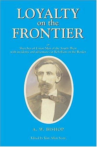 Loyalty on the frontier, or, Sketches of Union men of the South-west