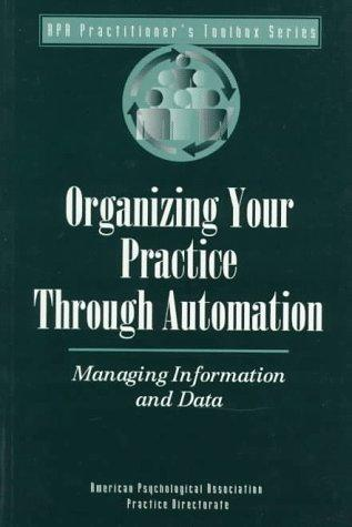 Organizing Your Practice Through Automation: Managing Information and Data (Practitioner's Toolbox Series), Association, American Psychological; Apa