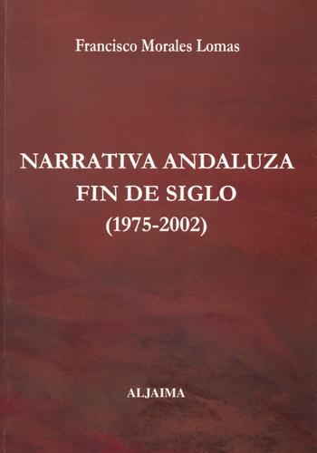 Narrativa andaluza, fin de siglo (1975-2002) by Francisco Morales Lomas