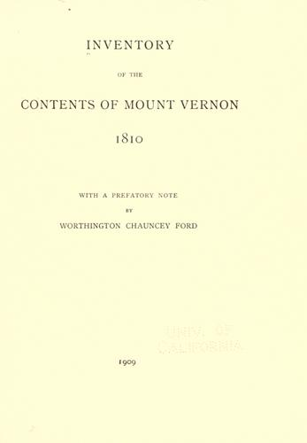 Inventory of the contents of Mount Vernon, 1810 by with a prefatory note by Worthington Chauncey Ford.