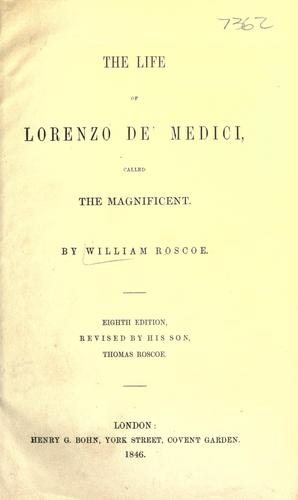 The life of Lorenzo de' Medici by William Roscoe
