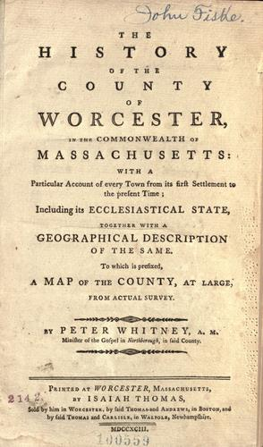 The history of the county of Worcester, in the commonwealth of Massachusetts by Whitney, Peter
