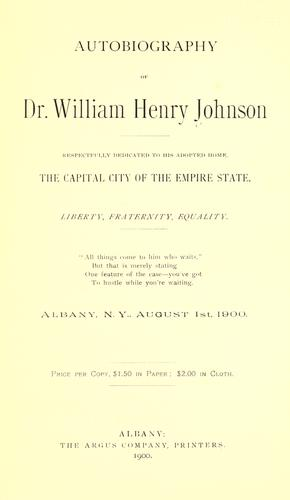 Autobiography of Dr. William Henry Johnson, respectfully dedicated to his adopted home, the capital city of the Empire state ... by Johnson, William Henry