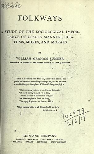 Folkways, a study of the sociological importance of usages, manners, customs, mores, and morals.