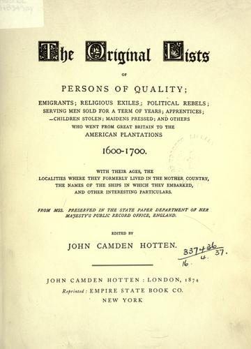 Download The original lists of persons of quality; emigrants; religious exiles; political rebels; serving men sold for a term of years; apprentices; children stolen; maidens pressed; and others who went from Great Britain to the American Plantations, 1600-1700