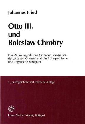 Otto III. und Boleslaw Chrobry by Johannes Fried