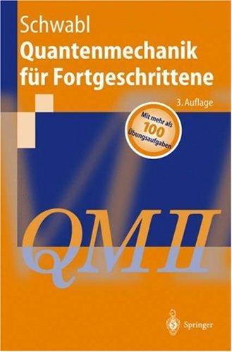 Quantenmechanik für Fortgeschrittene (QM II) (Springer-Lehrbuch)