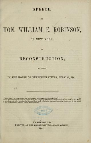 Speech of Hon. William E. Robinson, of New York, on reconstruction by Robinson, William E.