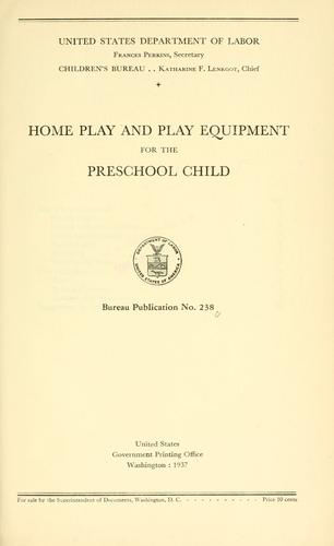 Home play and play equipment for the preschool child by United States. Children's Bureau.
