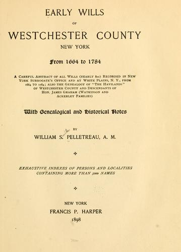 Early wills of Westchester County, New York, from 1664 to 1784 by William S. Pelletreau