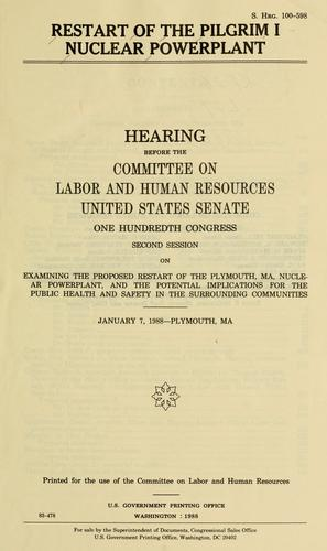 Restart of the Pilgrim I Nuclear Powerplant by United States. Congress. Senate. Committee on Labor and Human Resources.
