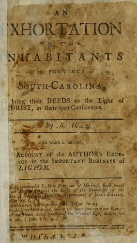 An exhortation to the inhabitants of the province of South Carolina, to bring their deeds to the light of Christ, in their own consciences