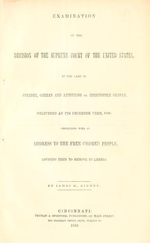 Examination of the decision of the Supreme Court of the United States, in the case of Strader, Gorman and Armstrong vs. Christopher Graham, delivered at its December term, 1850
