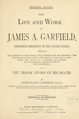 The life and work of James A. Garfield …