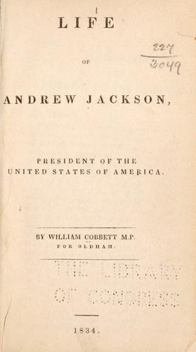 The life of Andrew Jackson, President of the United States of America.