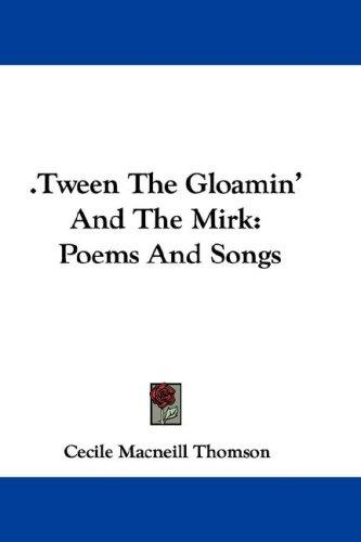 .Tween The Gloamin' And The Mirk