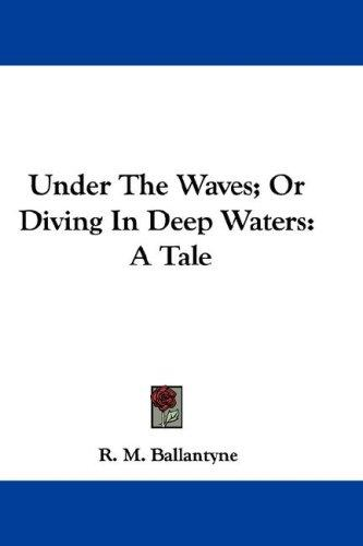 Download Under The Waves; Or Diving In Deep Waters
