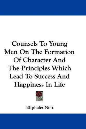 Download Counsels To Young Men On The Formation Of Character And The Principles Which Lead To Success And Happiness In Life