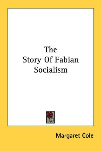 The story of Fabian socialism by Margaret Cole