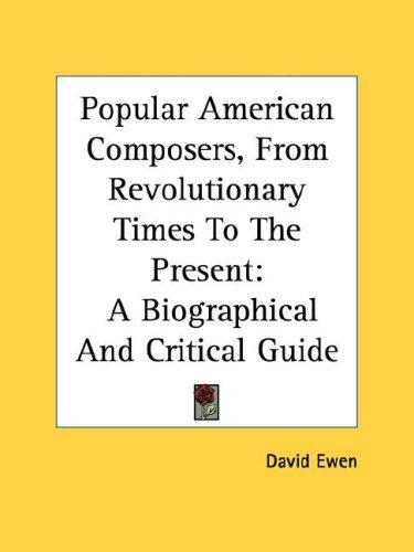 Popular American Composers, From Revolutionary Times To The Present