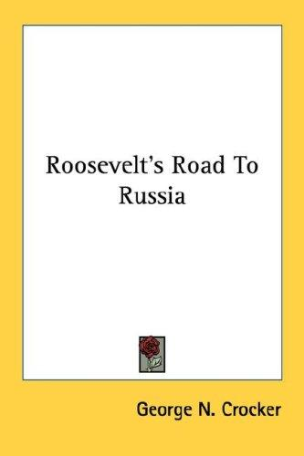 Roosevelt's road to Russia by George N. Crocker