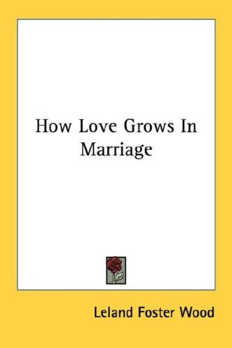 How Love Grows In Marriage