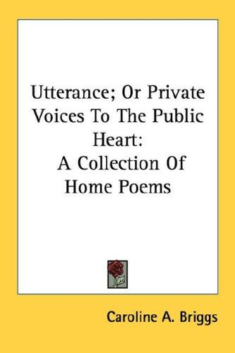 Utterance; Or Private Voices To The Public Heart