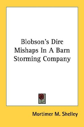 Blobson's Dire Mishaps In A Barn Storming Company