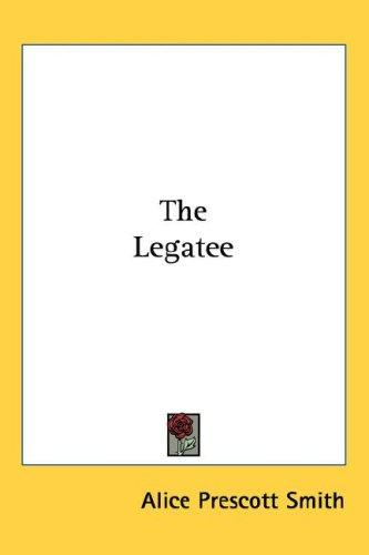 The Legatee by Alice Prescott Smith