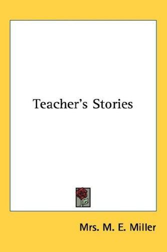 erotic teacher stories. Teacher's Stories by Mrs. M. E. Miller