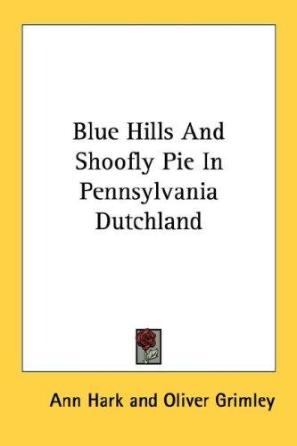Blue Hills And Shoofly Pie In Pennsylvania Dutchland