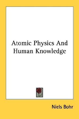 Download Atomic Physics And Human Knowledge