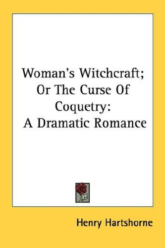 Woman's Witchcraft; Or The Curse Of Coquetry