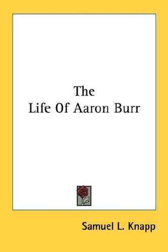 The Life Of Aaron Burr