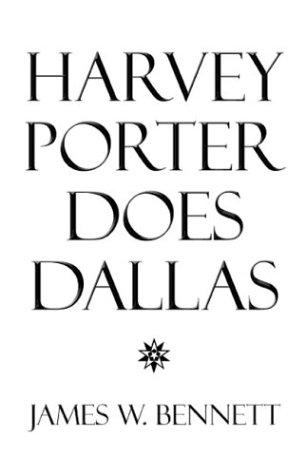 Harvey Porter Does Dallas by James W. Bennett