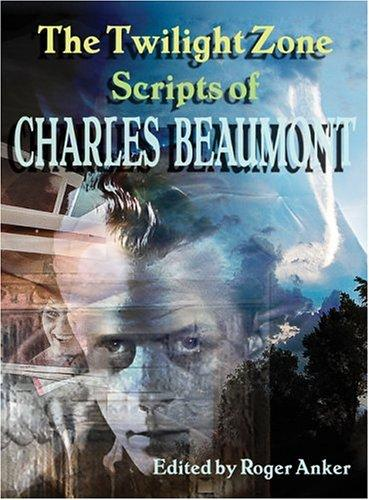 The Twilight Zone Scripts of Charles Beaumont by Charles Beaumont