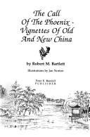Call of the Phoenix: Vignettes of Old and New China, Bartlett, Robert M
