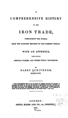 A comprehensive history of the iron trade, throughout the world