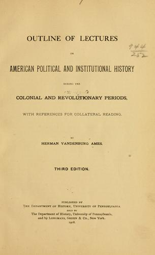 Outline of lectures on American political and institutional history during the colonial and revolutionary periods