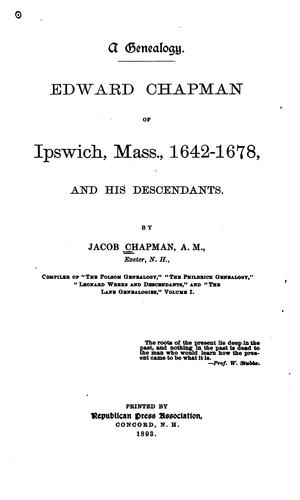 Download Edward Chapman of Ipswich, Mass., 1642-1678, and his descendants.