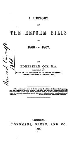 Download A history of the reform bills of 1866 and 1867.