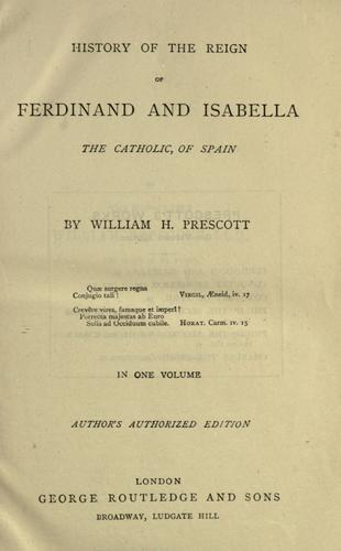 History of the reign of Ferdinand and Isabella the Catholic, of Spain