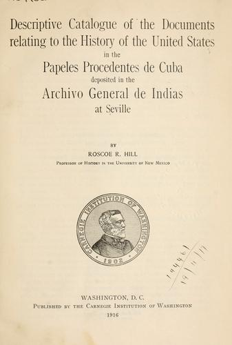 Descriptive catalogue of the documents relating to the history of the United States in the Papeles Procedentes de Cuba deposited in the Archivo General de Indias at Seville.