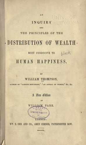 Download An inquiry into the principles of the distribution of wealth most conducive to human happiness.