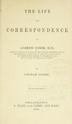 The life and correspondence of Andrew Combe …