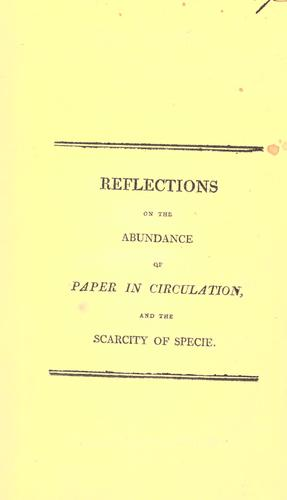 Download Reflections on the abundance of paper in circulation and the scarcity of specie.