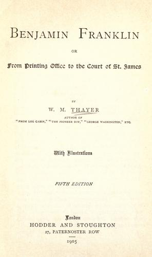 Download Benjamin Franklin, or, From printing office to the court of St. James.