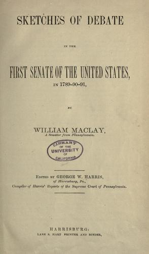 Sketches of debate in the first Senate of the United States, in 1789-90/91