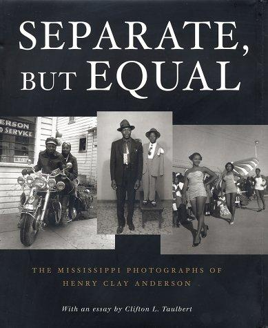 Separate, But Equal: The Mississippi Photographs of Henry Clay Anderson, Anderson, Henry Clay; Anderson, Henry Clay (Photographer)